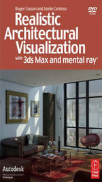 Realistic Architectural Visualization with 3ds Max and mental ray - Roger Cusson