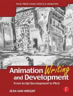 Animation Writing and Development : From Script Development to Pitch - Jean Ann Wright
