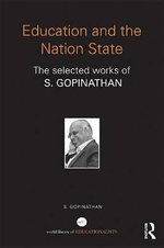 Education and the Nation State : The selected works of S. Gopinathan - S. Gopinathan
