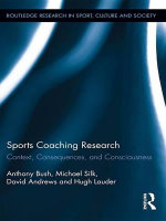 Sports Coaching Research : Context, Consequences, and Consciousness - Anthony Bush