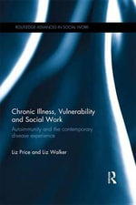 Chronic Illness, Vulnerability and Social Work : Autoimmunity and the contemporary disease experience - Liz Price