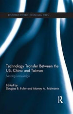 Technology Transfer Between the US, China and Taiwan : Moving Knowledge