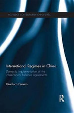 International Regimes and Domestic Implementation in China : Domestic Implementation of the International Fisheries Agreements - Gianluca Ferraro