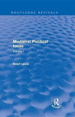 Medieval Political Ideas (Routledge Revivals) : Volume I - Ewart Lewis
