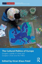 The Cultural Politics of Europe : European Capitals of Culture and European Union Since the 1980s