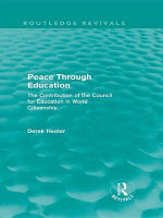 Peace Through Education (Routledge Revivals) : The Contribution of the Council for Education in World Citizenship - Derek Heater