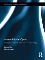 Masculinity in Opera : Routledge Research in Music