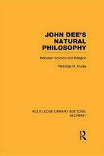 John Dee's Natural Philosophy : Between Science and Religion - Nicholas Clulee