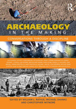 Archaeology in the Making : Conversations through a Discipline