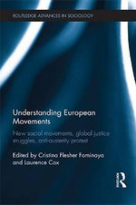 Understanding European Movements : New Social Movements, Global Justice Struggles, Anti-Austerity Protest