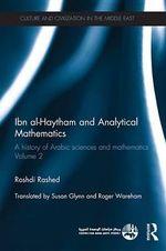 Ibn Al-Haytham and Analytical Mathematics : A History of Arabic Sciences and Mathematics Volume 2 - Roshdi Rashed
