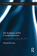 The Evolution of Eu Counter-Terrorism : European Security Policy After 9/11 - Raphael Bossong