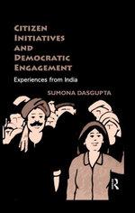 Citizen Initiatives and Democratic Engagement : Experiences from India - Sumona Dasgupta