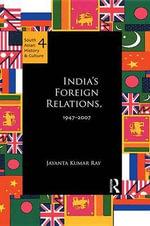 India's Foreign Relations, 1947-2007 - Jayanta Kumar Ray