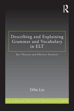 How to Describe Grammar and Vocabulary in ELT : Key Theories and Effective Practices - Dilin Liu