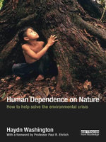 Human Dependence on Nature : How to Help Solve the Environmental Crisis - Haydn Washington