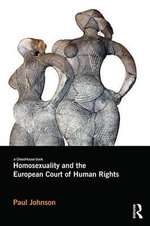 Homosexuality and the European Court of Human Rights - Paul Johnson