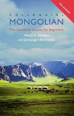 Colloquial Mongolian : The Complete Course for Beginners - Jantsangiyn Bat-Ireedui