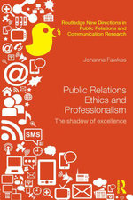 Public Relations Ethics and Professionalism : The Shadow of Excellence - Johanna Fawkes