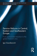 Pension Reforms in Central, Eastern and Southeastern Europe : From Post-Socialist Transition to the Global Financial Crisis - Igor Guardiancich