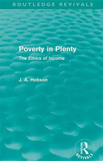 Poverty in Plenty (Routledge Revivals) : The Ethics of Income - J. A. Hobson