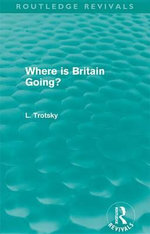 Where is Britain Going? (Routledge Revivals) - Leon Trotsky