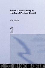 British Colonial Policy in the Age of Peel and Russell - W. P. Morrel