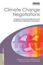 Climate Change Negotiations : A Guide to Resolving Disputes and Facilitating Multilateral Cooperation