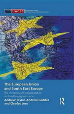 The European Union and South East Europe : The Dynamics of Europeanization and Multilevel Governance - Andrew Geddes