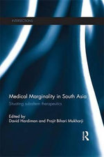 Medical Marginality in South Asia : Situating Subaltern Therapeutics