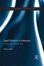 Legal Pluralism in Indonesia : Bridging the Unbridgeable - Ratno Lukito