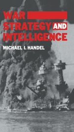 War, Strategy and Intelligence - Michael I. Handel