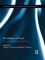 The Rhetoric of Food : Discourse, Materiality, and Power