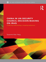 China in the Un Security Council Decision-Making on Iraq : Conflicting Understandings, Competing Preferences - Suzanne Xiao Yang