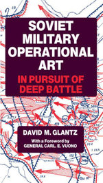 Soviet Military Operational Art : In Pursuit of Deep Battle - Colonel David M. Glantz
