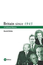 Britain Since 1945 : A Political History - David Childs
