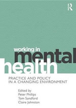 Working in Mental Health : Practice and Policy in a Changing Environment