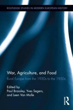 War, Agriculture, and Food : Rural Europe from the 1930s to the 1950s