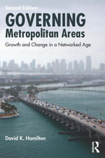 Governing Metropolitan Areas : Growth and Change in a Networked Age - David K. Hamilton