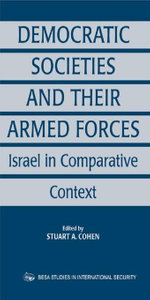 Democratic Societies and Their Armed Forces : Israel in Comparative Context