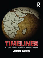 Timelines : A Political History of the Modern World - John Rees