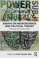 Essays on Neuroscience and Political Theory : Thinking the Body Politic