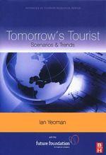 Tomorrow's Tourist : Scenarios & Trends - Ian Yeoman
