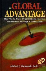 The Global Advantage - Ed D. Michael J. Marquardt