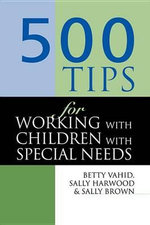 500 Tips for Working with Children with Special Needs - Sally (Head of Quality Enhancemen Brown
