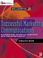Successful Marketing Communications : A Practical Guide to Planning and Implementation - Cathy Ace