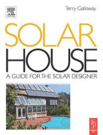 Solar House : A Guide for the Solar Designer - Terry Galloway