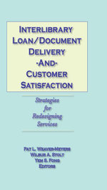 Interlibrary Loan/Document Delivery and Customer Satisfaction : Strategies for Redesigning Services - Pat L Weaver-Meyers