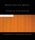 Money and the Market : Essays on Free Banking - Kevin Dowd