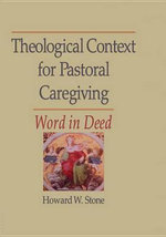 Theological Context for Pastoral Caregiving : Word in Deed - William M. Clements
